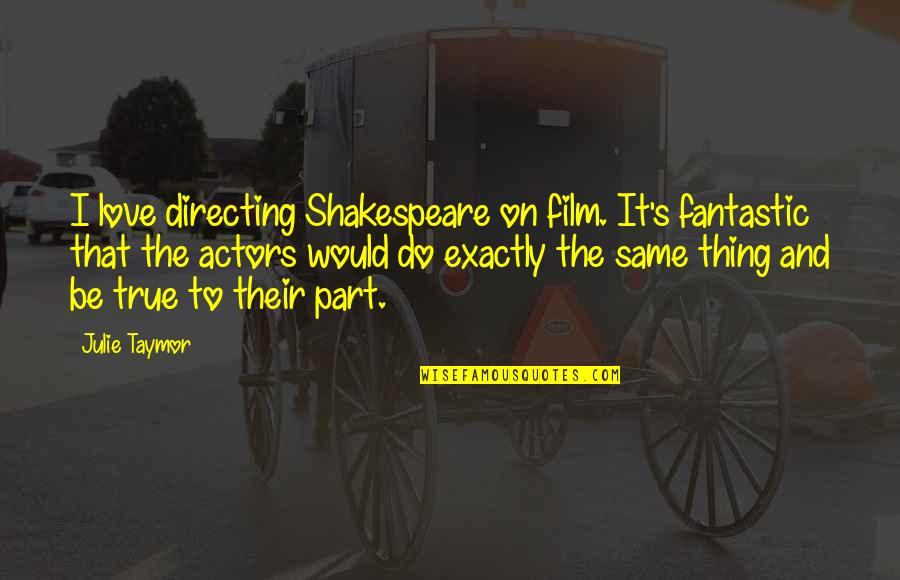 Actors Shakespeare Quotes By Julie Taymor: I love directing Shakespeare on film. It's fantastic