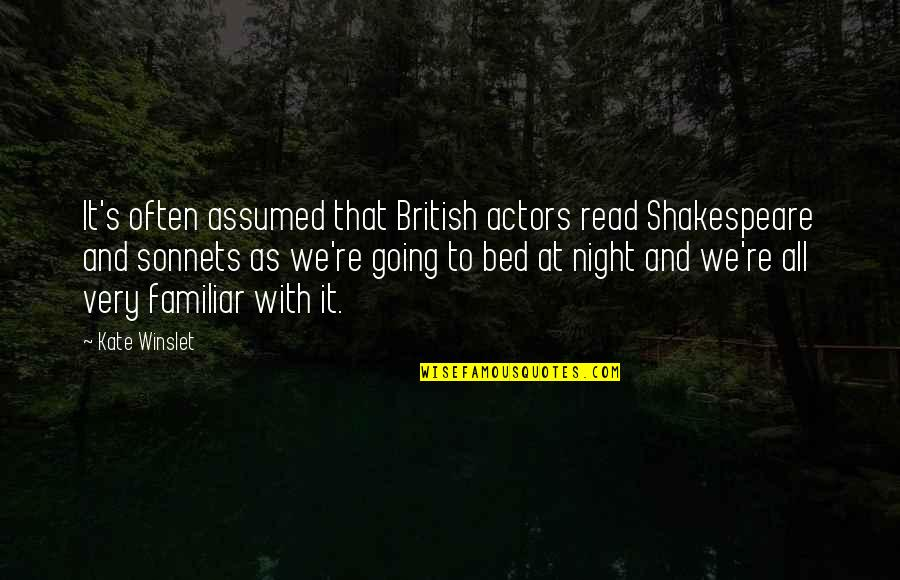 Actors Shakespeare Quotes By Kate Winslet: It's often assumed that British actors read Shakespeare