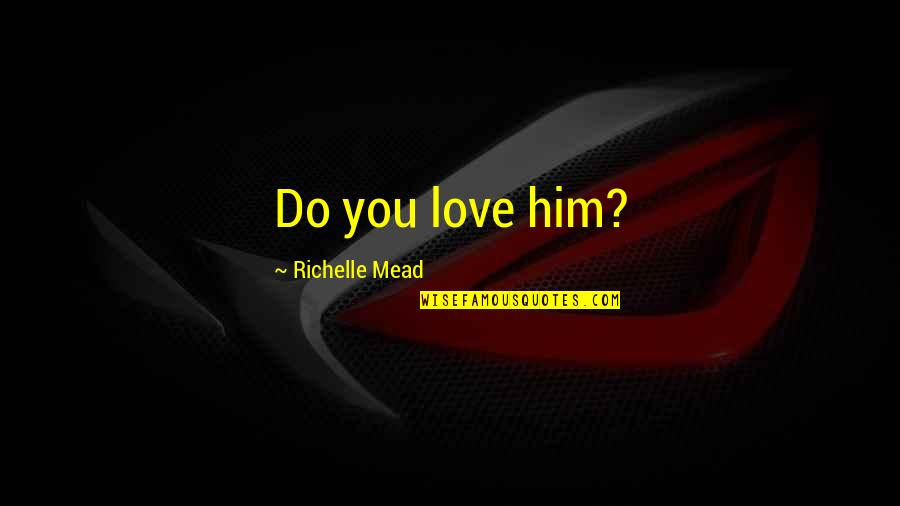 Actors Shakespeare Quotes By Richelle Mead: Do you love him?