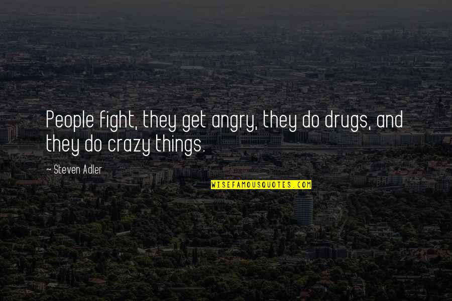 Actors Shakespeare Quotes By Steven Adler: People fight, they get angry, they do drugs,