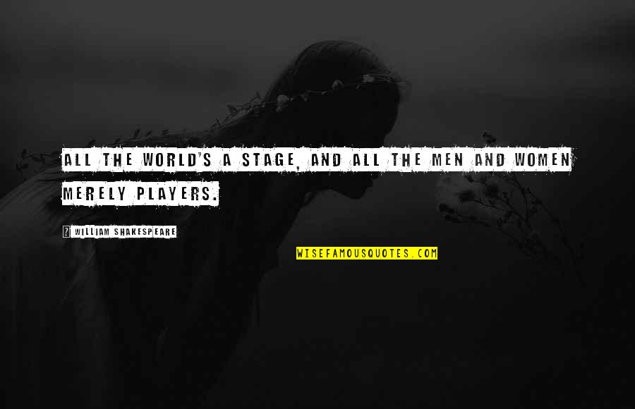 Actors Shakespeare Quotes By William Shakespeare: All the world's a stage, and all the