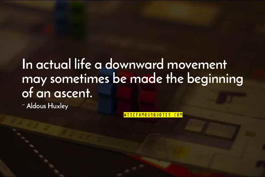 Actual Life Quotes By Aldous Huxley: In actual life a downward movement may sometimes