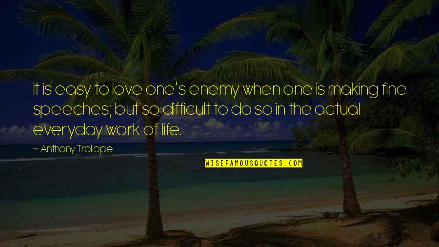 Actual Life Quotes By Anthony Trollope: It is easy to love one's enemy when