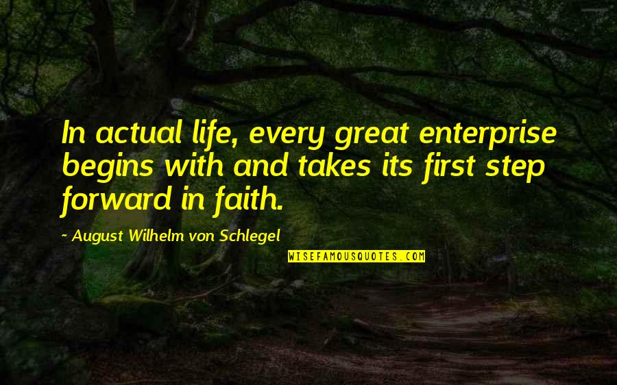 Actual Life Quotes By August Wilhelm Von Schlegel: In actual life, every great enterprise begins with