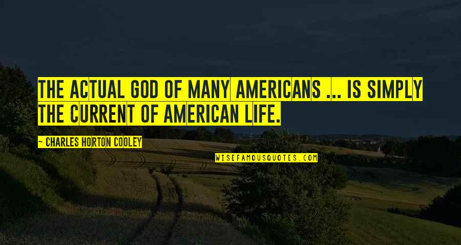 Actual Life Quotes By Charles Horton Cooley: The actual God of many Americans ... is