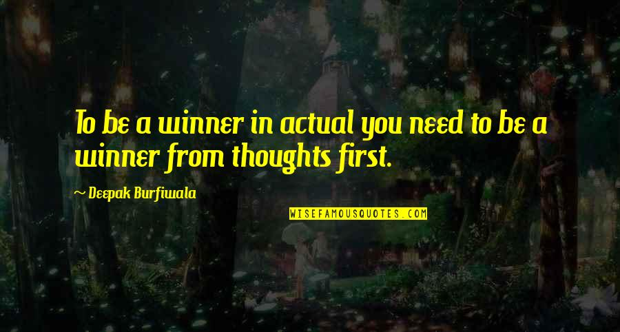 Actual Life Quotes By Deepak Burfiwala: To be a winner in actual you need