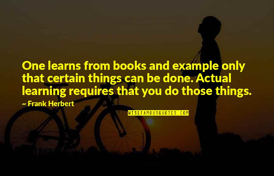 Actual Life Quotes By Frank Herbert: One learns from books and example only that