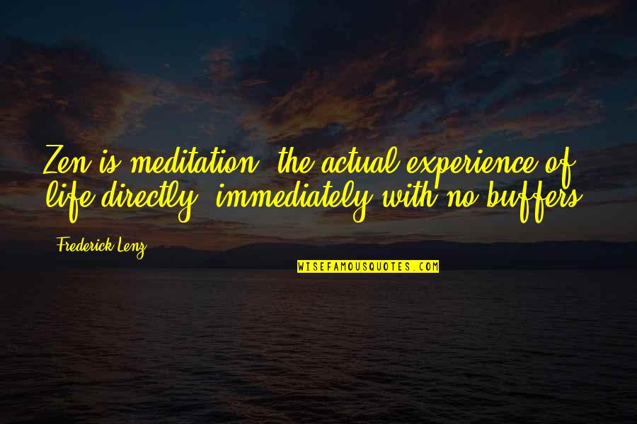 Actual Life Quotes By Frederick Lenz: Zen is meditation, the actual experience of life