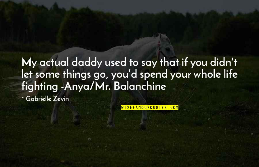 Actual Life Quotes By Gabrielle Zevin: My actual daddy used to say that if