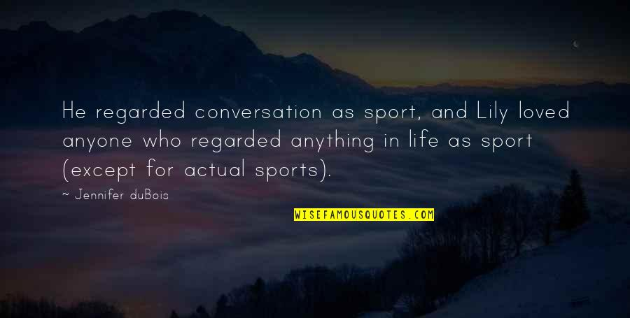 Actual Life Quotes By Jennifer DuBois: He regarded conversation as sport, and Lily loved