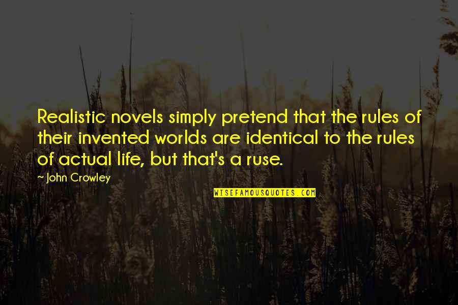 Actual Life Quotes By John Crowley: Realistic novels simply pretend that the rules of