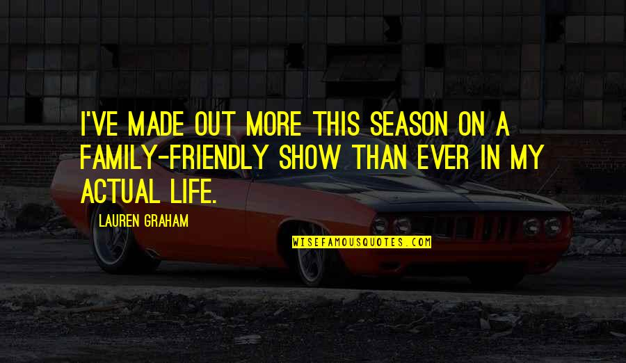 Actual Life Quotes By Lauren Graham: I've made out more this season on a