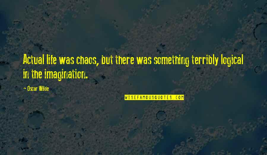 Actual Life Quotes By Oscar Wilde: Actual life was chaos, but there was something