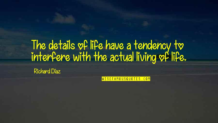 Actual Life Quotes By Richard Diaz: The details of life have a tendency to
