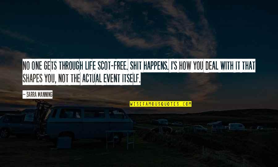 Actual Life Quotes By Sarra Manning: No one gets through life scot-free. Shit happens.