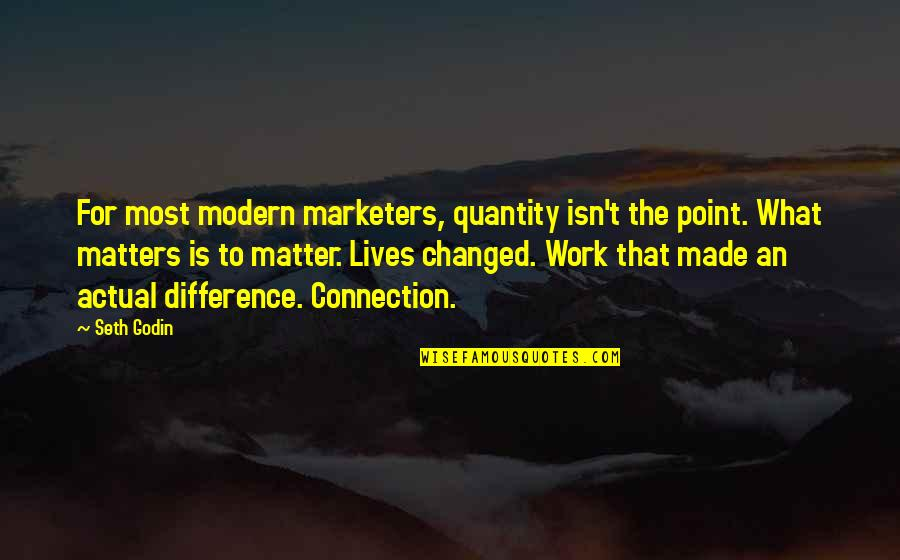Actual Life Quotes By Seth Godin: For most modern marketers, quantity isn't the point.