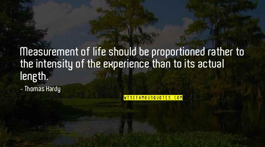 Actual Life Quotes By Thomas Hardy: Measurement of life should be proportioned rather to