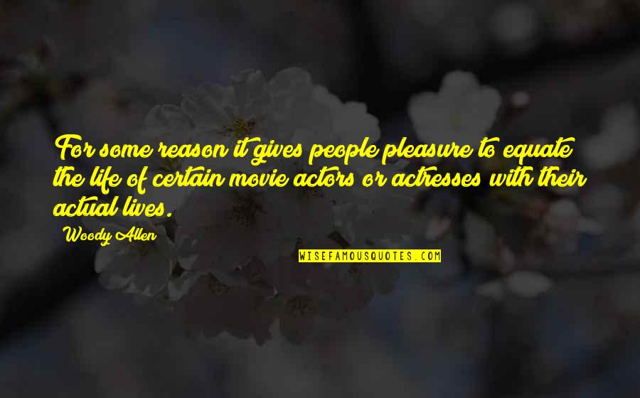 Actual Life Quotes By Woody Allen: For some reason it gives people pleasure to