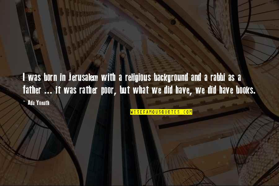 Ada Yonath Quotes By Ada Yonath: I was born in Jerusalem with a religious