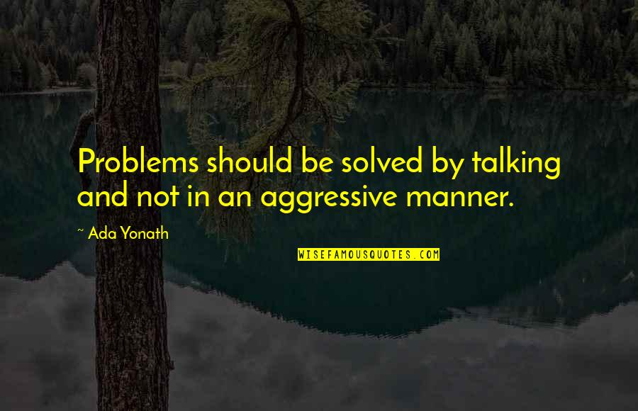Ada Yonath Quotes By Ada Yonath: Problems should be solved by talking and not