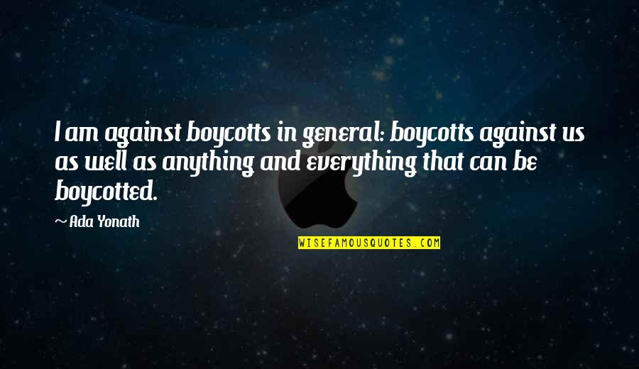 Ada Yonath Quotes By Ada Yonath: I am against boycotts in general: boycotts against