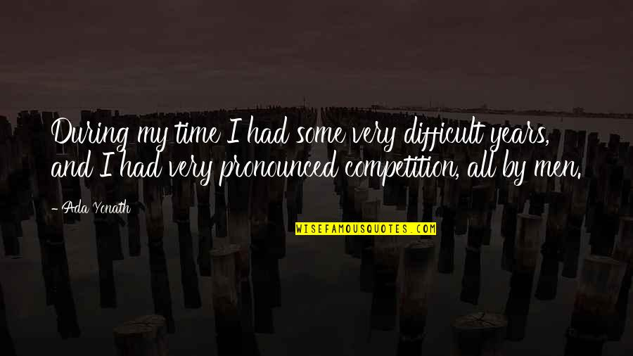 Ada Yonath Quotes By Ada Yonath: During my time I had some very difficult