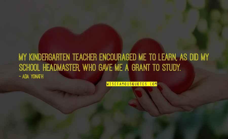 Ada Yonath Quotes By Ada Yonath: My kindergarten teacher encouraged me to learn, as