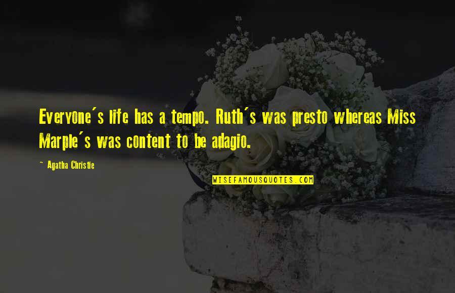 Adagio Quotes By Agatha Christie: Everyone's life has a tempo. Ruth's was presto