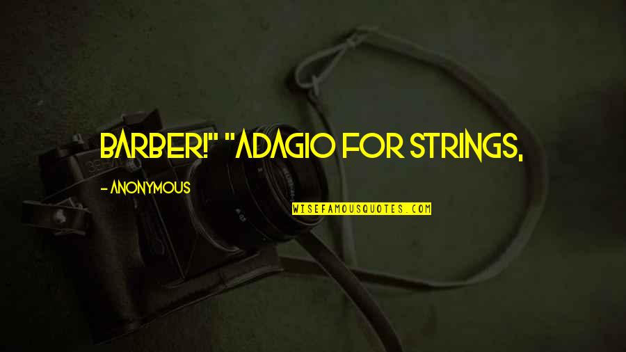 """Adagio Quotes By Anonymous: Barber!"""" """"Adagio for Strings,"""