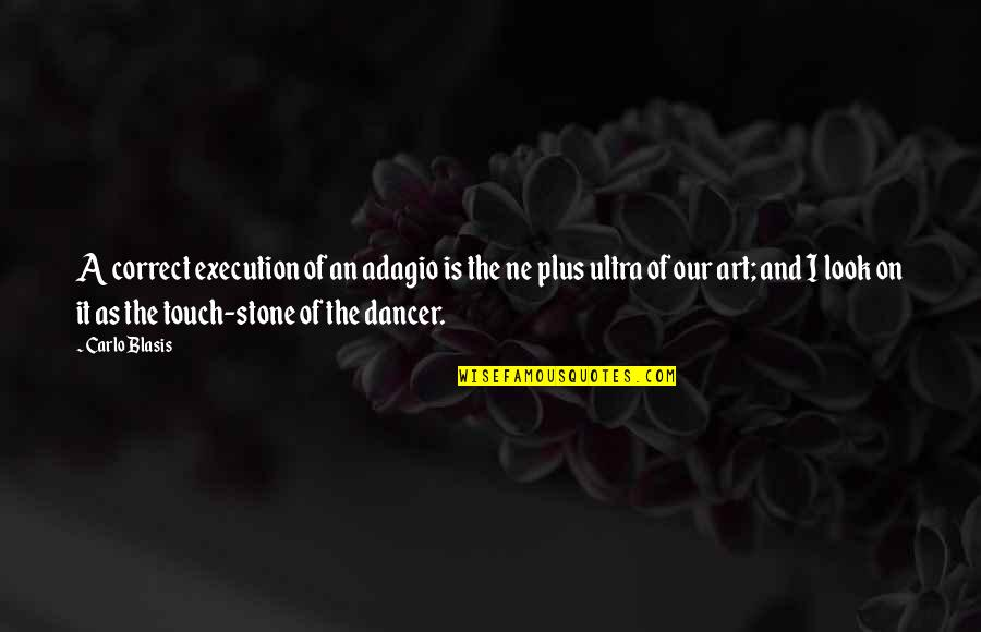 Adagio Quotes By Carlo Blasis: A correct execution of an adagio is the