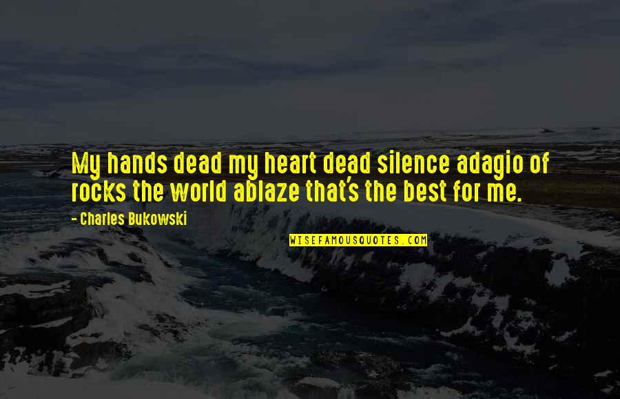 Adagio Quotes By Charles Bukowski: My hands dead my heart dead silence adagio