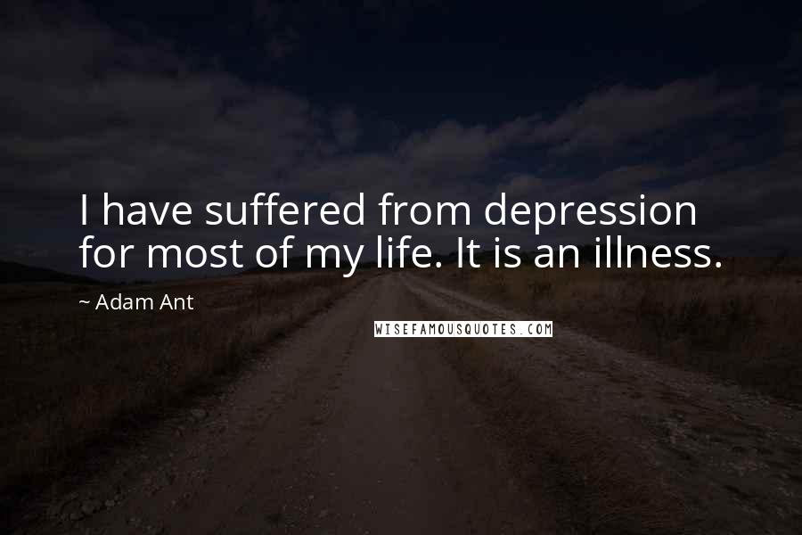Adam Ant quotes: I have suffered from depression for most of my life. It is an illness.