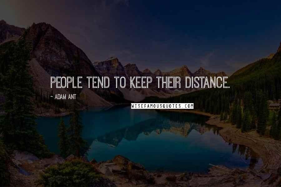 Adam Ant quotes: People tend to keep their distance.