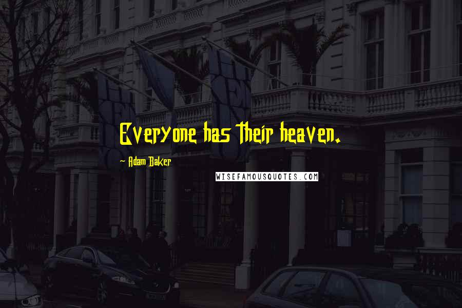 Adam Baker quotes: Everyone has their heaven.