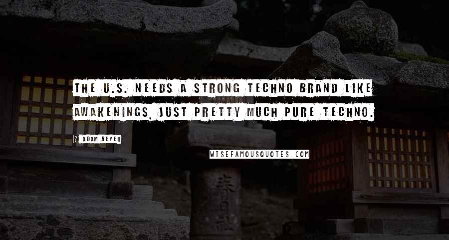Adam Beyer quotes: The U.S. needs a strong techno brand like Awakenings, just pretty much pure techno.