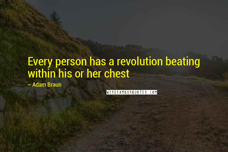 Adam Braun quotes: Every person has a revolution beating within his or her chest