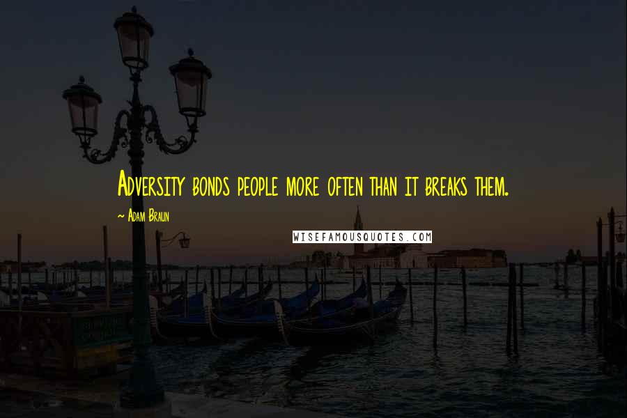 Adam Braun quotes: Adversity bonds people more often than it breaks them.
