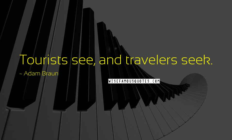 Adam Braun quotes: Tourists see, and travelers seek.