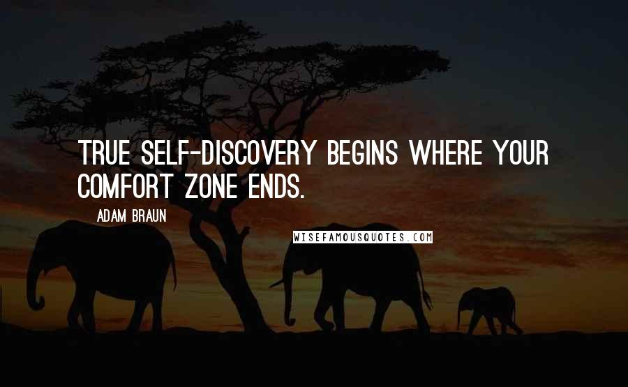 Adam Braun quotes: True self-discovery begins where your comfort zone ends.