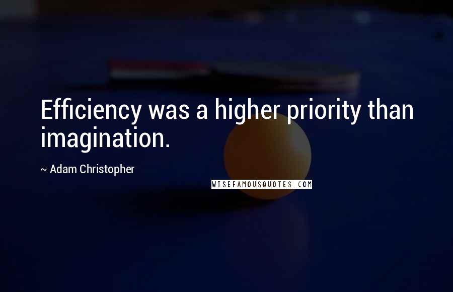 Adam Christopher quotes: Efficiency was a higher priority than imagination.