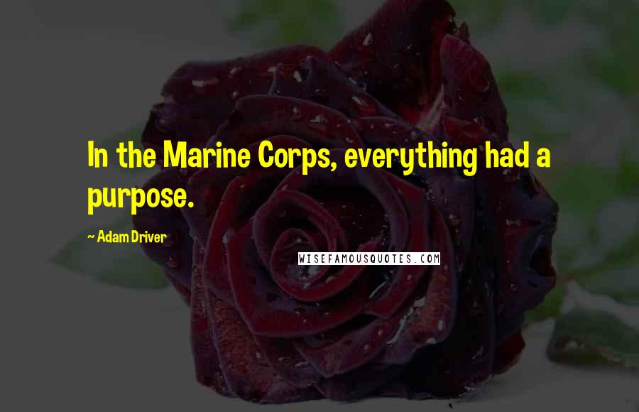 Adam Driver quotes: In the Marine Corps, everything had a purpose.