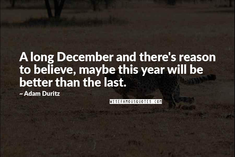 Adam Duritz quotes: A long December and there's reason to believe, maybe this year will be better than the last.
