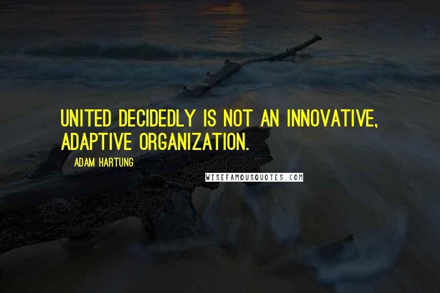 Adam Hartung quotes: United decidedly is not an innovative, adaptive organization.