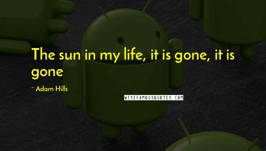 Adam Hills quotes: The sun in my life, it is gone, it is gone