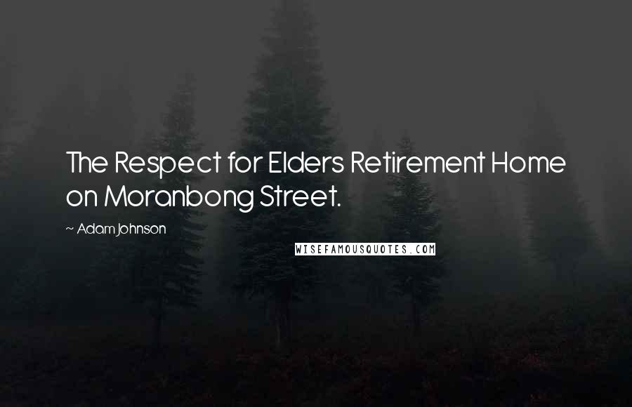Adam Johnson quotes: The Respect for Elders Retirement Home on Moranbong Street.