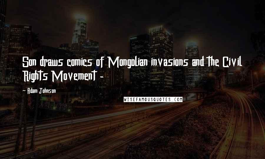 Adam Johnson quotes: Son draws comics of Mongolian invasions and the Civil Rights Movement -