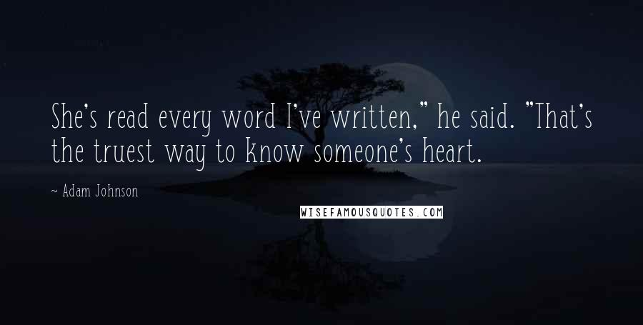 """Adam Johnson quotes: She's read every word I've written,"""" he said. """"That's the truest way to know someone's heart."""