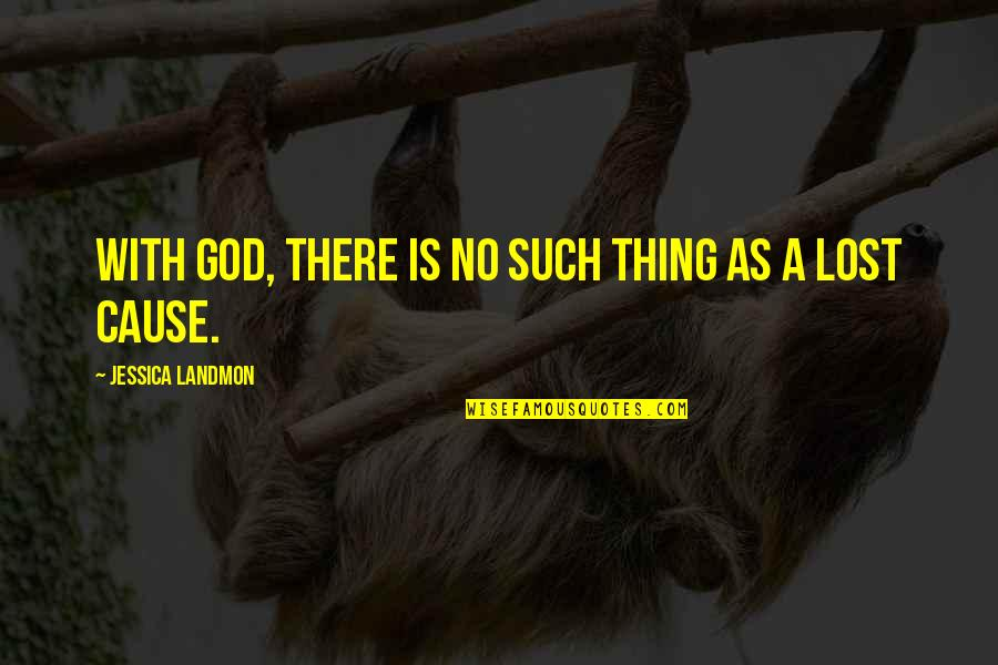 Adam Milligan Supernatural Quotes By Jessica Landmon: With God, there is no such thing as