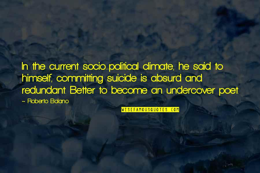 Adam Milligan Supernatural Quotes By Roberto Bolano: In the current socio-political climate, he said to