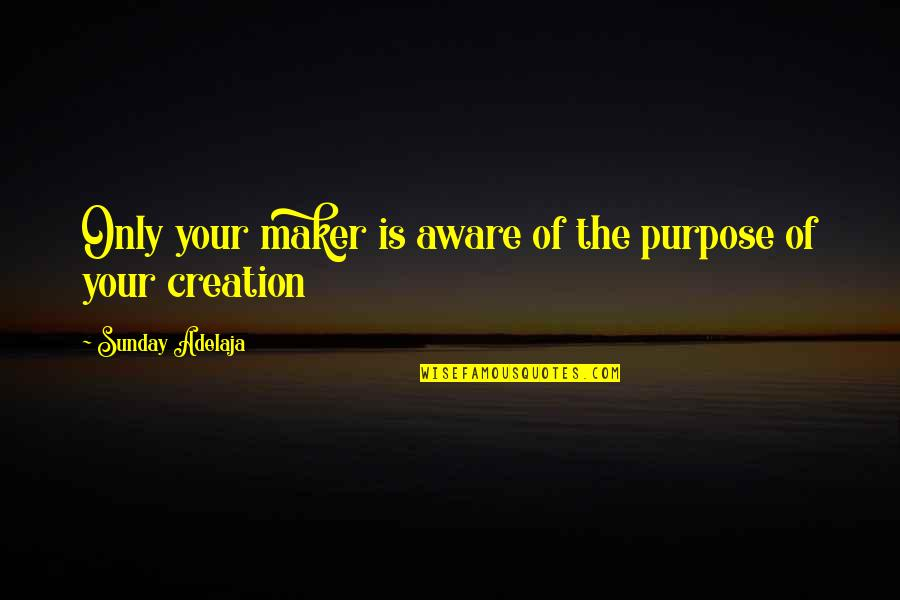 Adam Milligan Supernatural Quotes By Sunday Adelaja: Only your maker is aware of the purpose